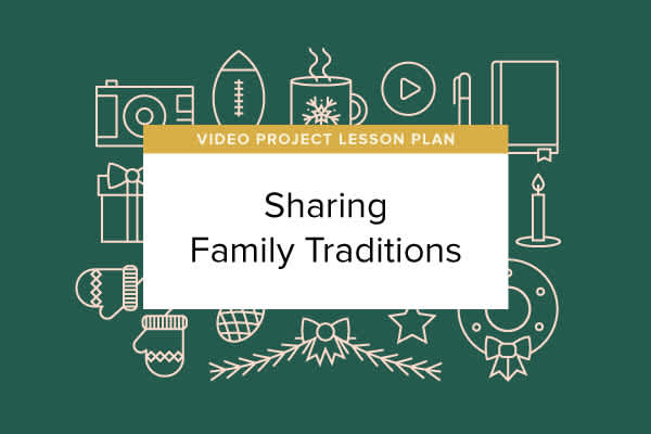 Video Project Lesson Plan: Sharing Family Traditions