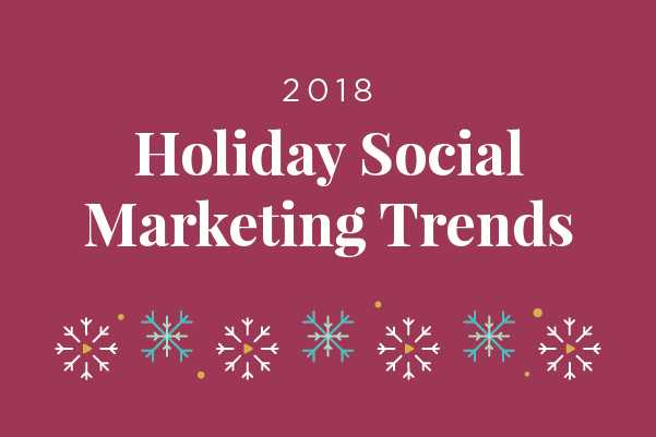 2018 Holiday Social Marketing Trends [Infographic]