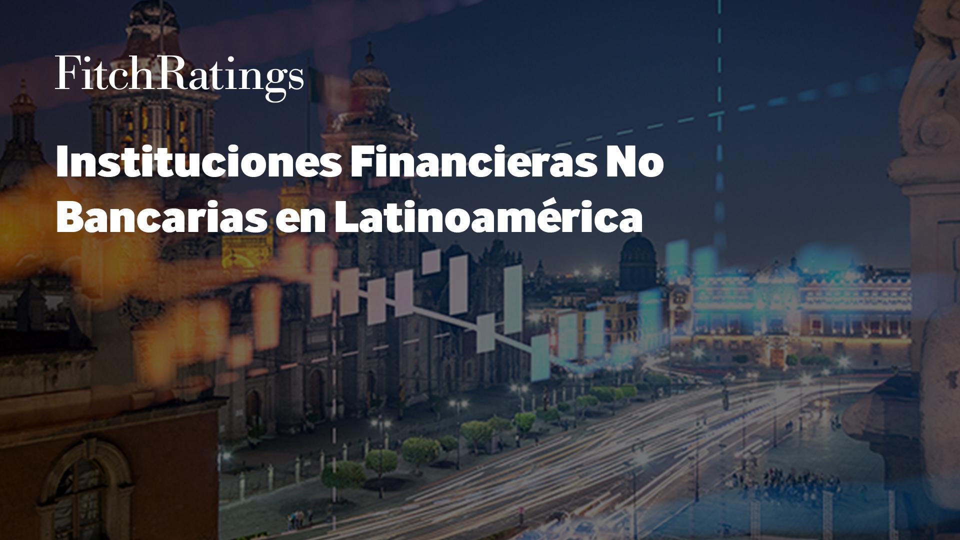 Fitch Ratings en Latinoamérica – Instituciones Financieras No Bancarias