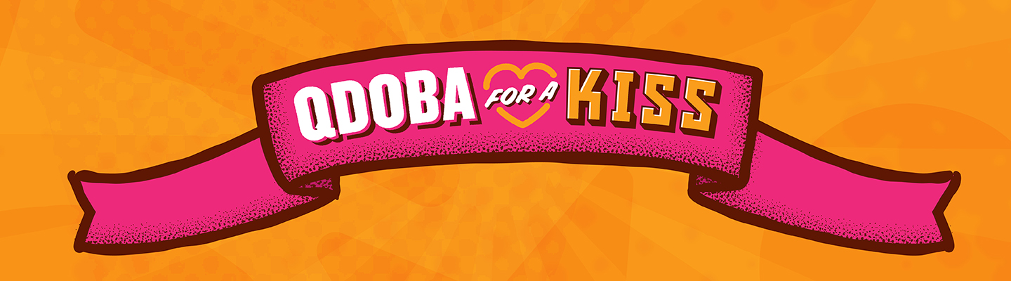 Qdoba for a kiss is back on February 14th!