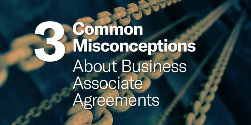3 Common Misconceptions About Business Associate Agreements