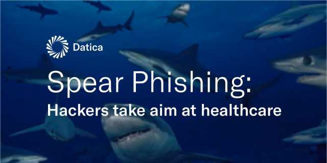 Spear Phishing: Hackers Aiming for Healthcare | Datica Blog