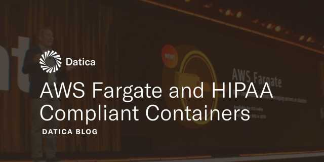 AWS Fargate and HIPAA Compliant Containers | Datica Blog