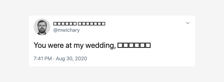 "A tweet by Marcin Wichary saying ""You were at my wedding, Denise,"" as above, but with ""Marcin Wichary"" and ""Denise"" replaced by rectangles."