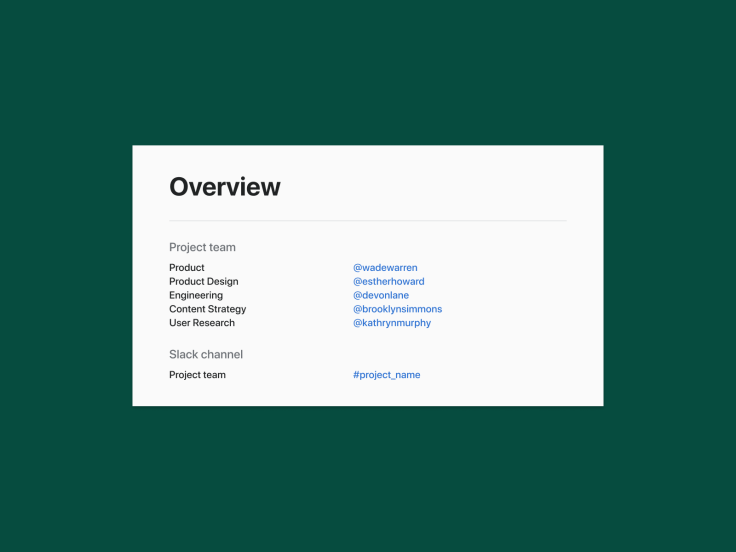 "A dark green background with a white square labeled ""Overview."" The first section is called ""Project team"" and lists the five team members across Product, Product Design, Engineering, Content Strategy, and User Research. Below, there's a section titled ""Slack channel"" with the team channel listed."