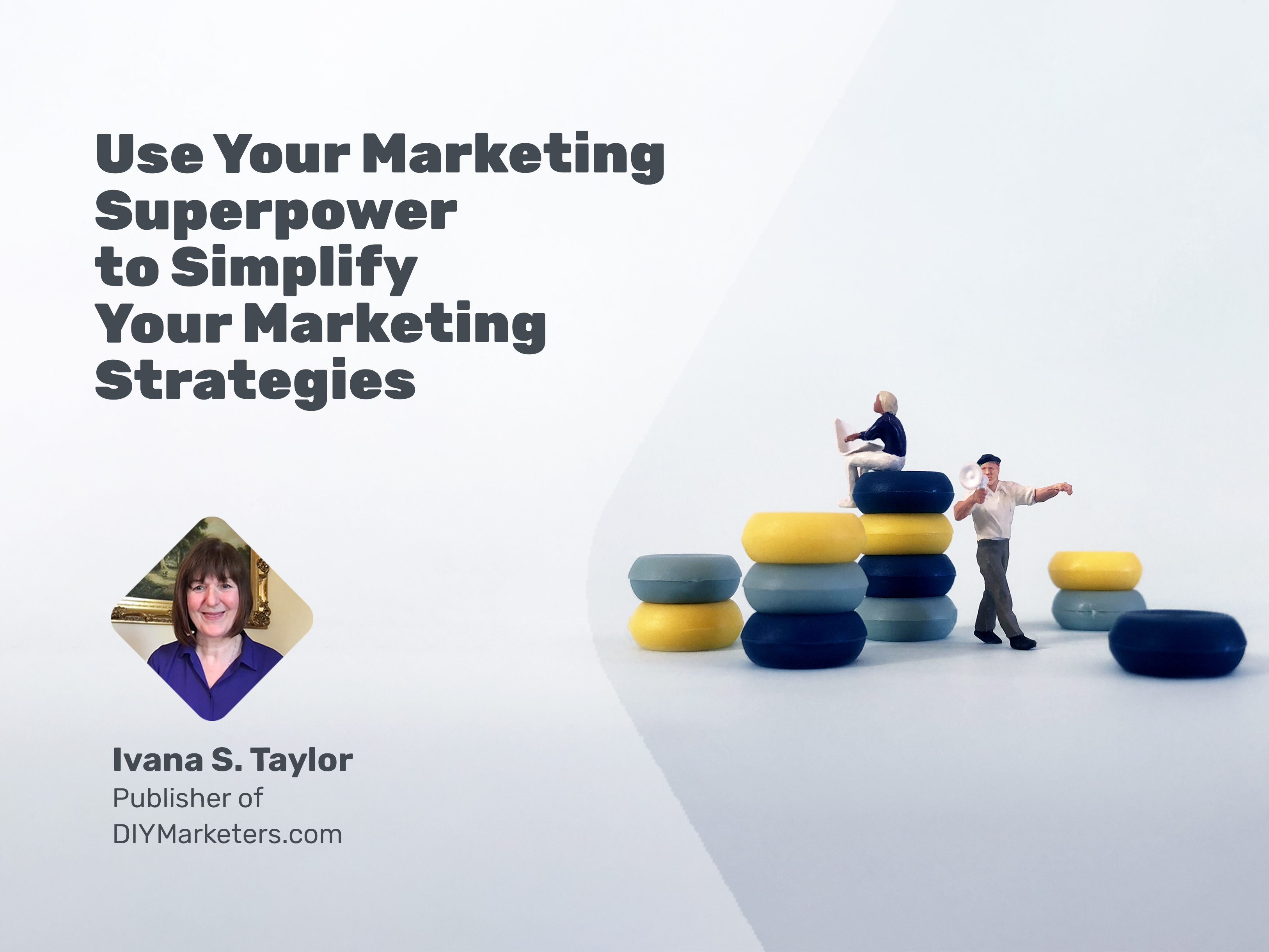 Use Your Marketing Superpower to Simplify Your Marketing Strategies