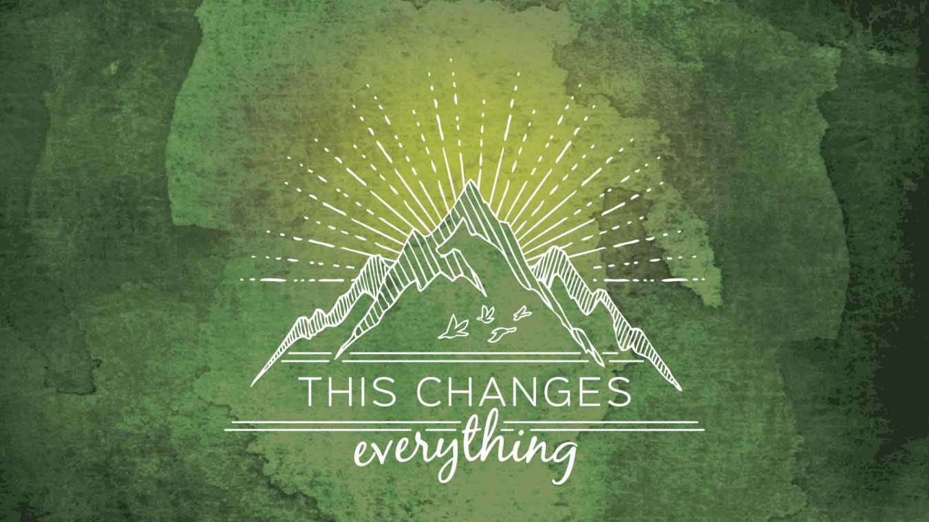 This Changes Everything Sermon Series