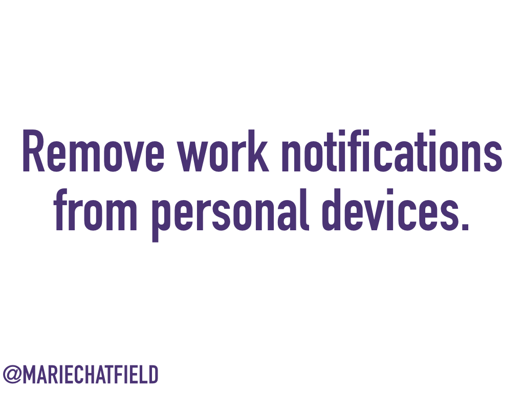 Remove work notifications from personal devices.