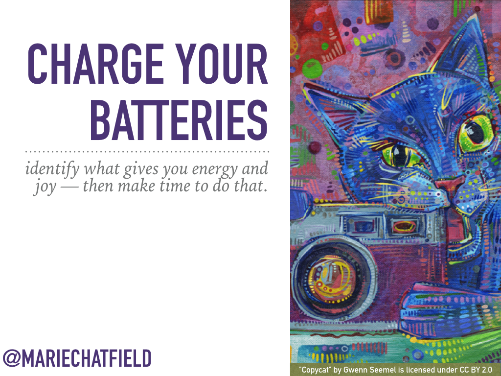 "Charge Your Batteries: identify what gives you energy and joy — then make time to do that. // Art Credit: ""[Copycat](https://flic.kr/p/qDL4jy)"" by Gwenn Seemel, licensed under CC BY 2.0"