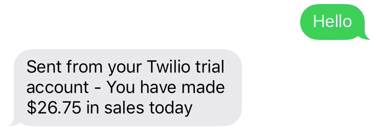 Success! Now, anytime I text my Twilio number, it'll return daily sales.