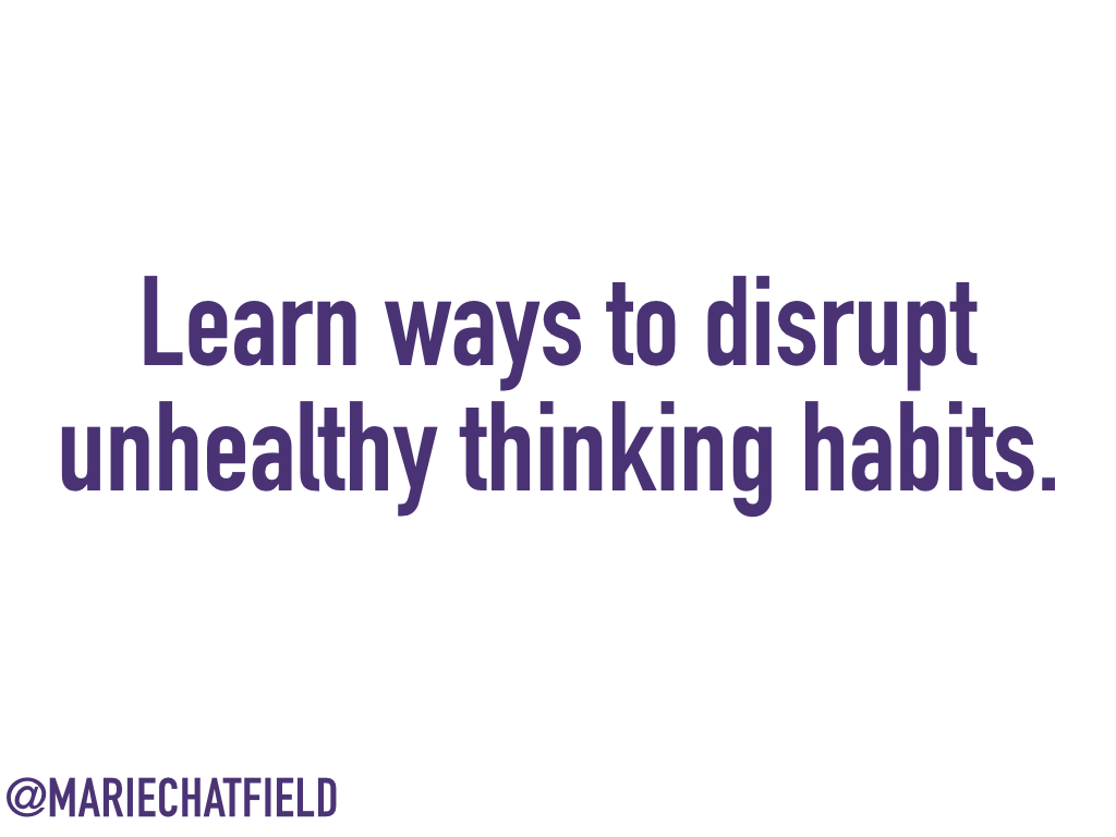 Learn ways to disrupt unhealthy thinking habits.
