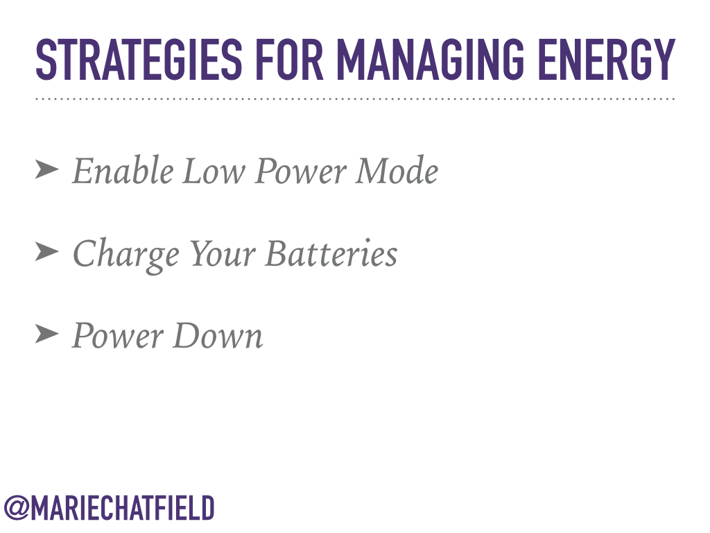 Strategies for Managing Energy: Enable Low Power Mode, Charge Your Batteries, Power Down