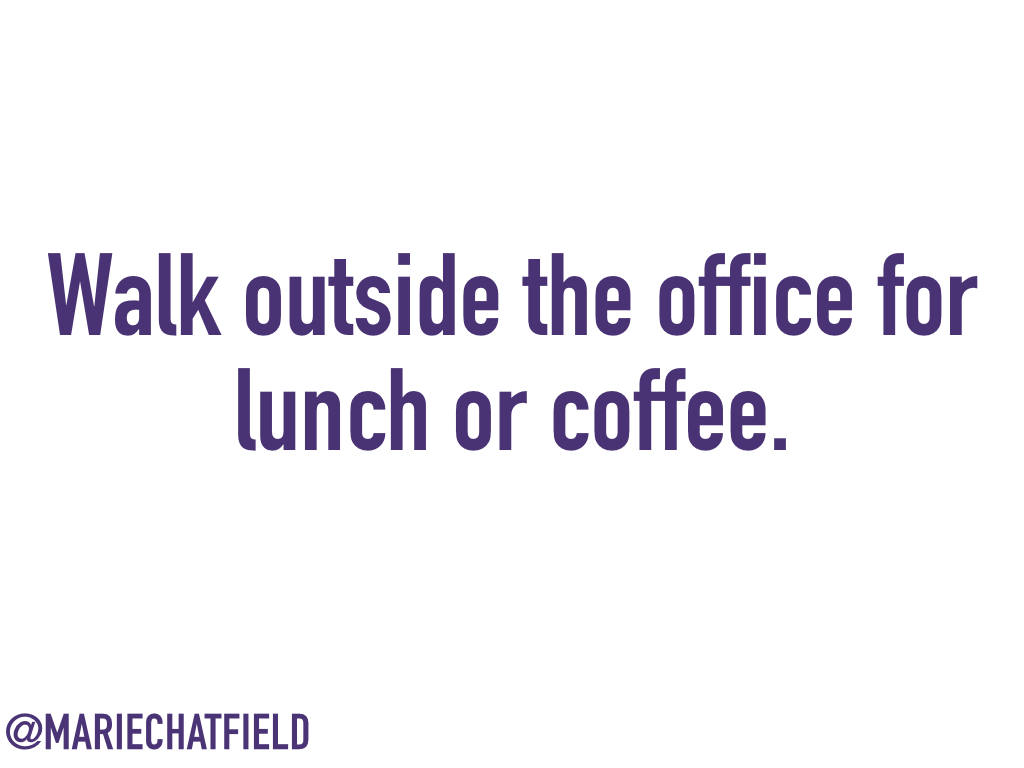 Walk outside the office for lunch or coffee.