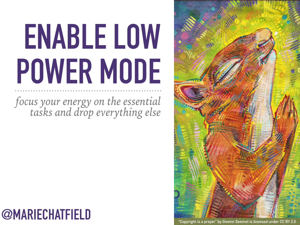 "Enable Low Power Mode: focus your energy on the essential tasks and drop everything else. // Art Credit: ""[Copyright is a prayer](https://flic.kr/p/qDTKJK)"" by Gwenn Seemel, licensed under CC BY 2.0"