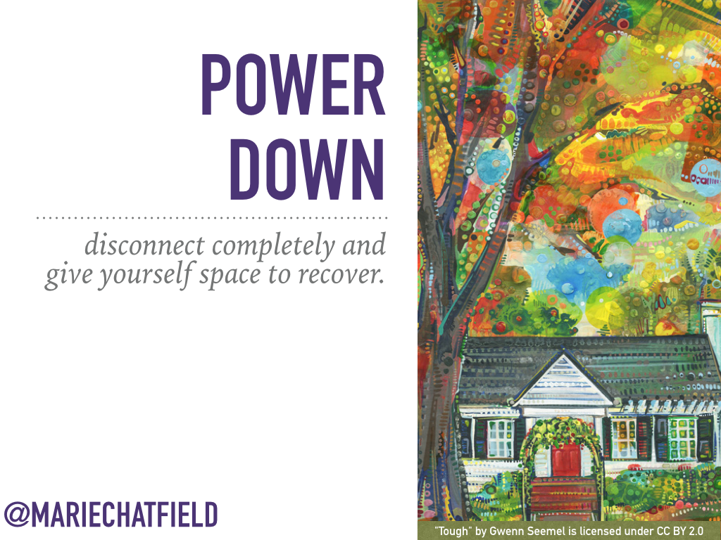 "Power Down: disconnect completely and give yourself space to recover. // Art Credit: ""[Tough](https://flic.kr/p/AH8PHD)"" by Gwenn Seemel, licensed under CC by 2.0"