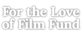 For the Love of Film Fund
