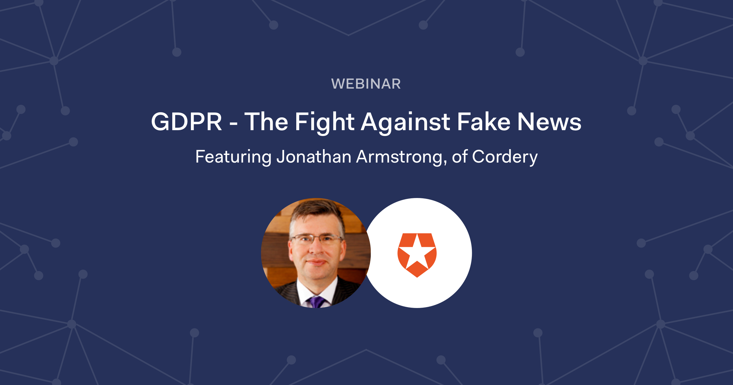 GDPR - The Fight Against Fake News webinar, featuring Jonathan Armstrong of Cordery