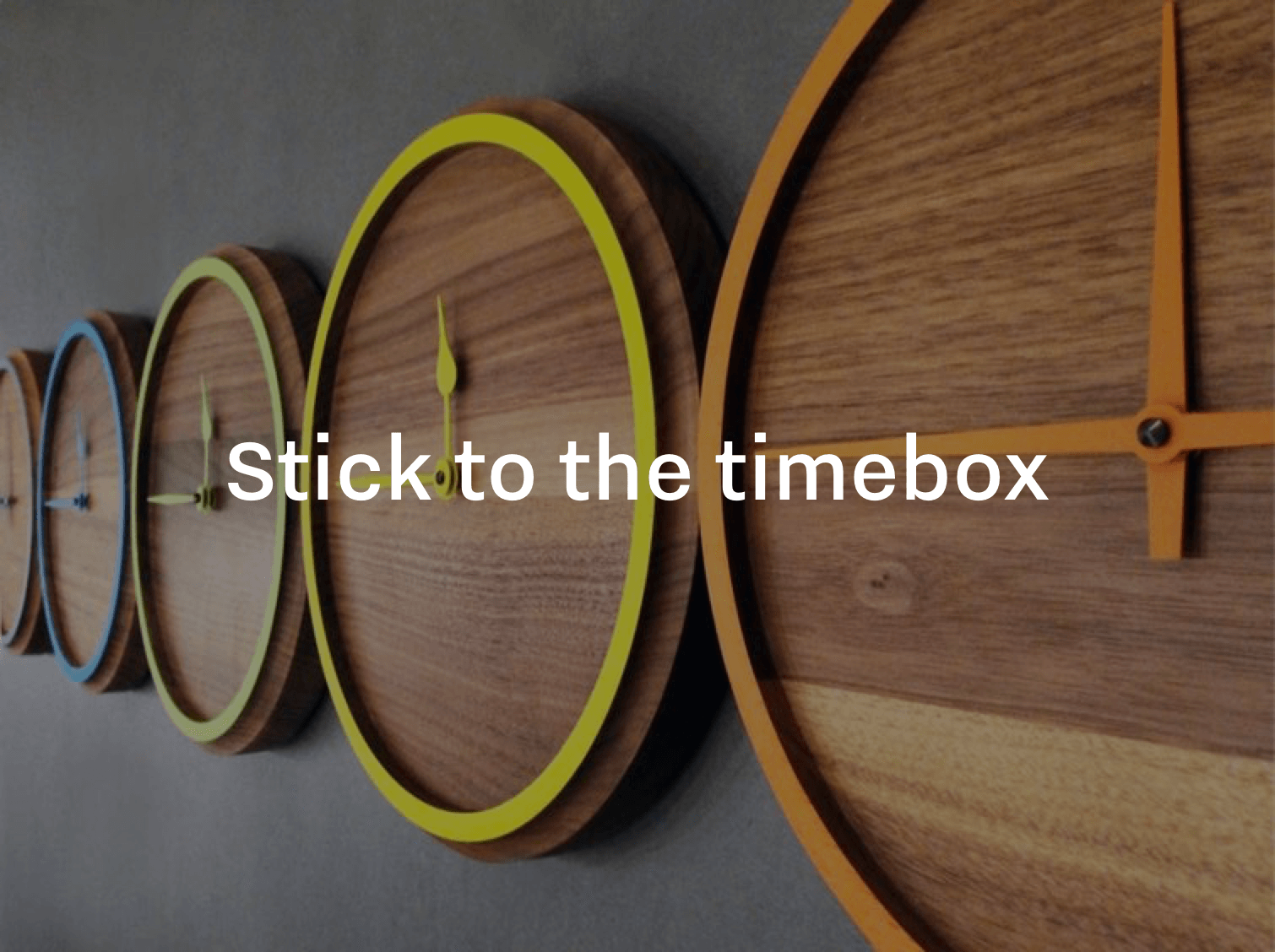 Stick to the timebox