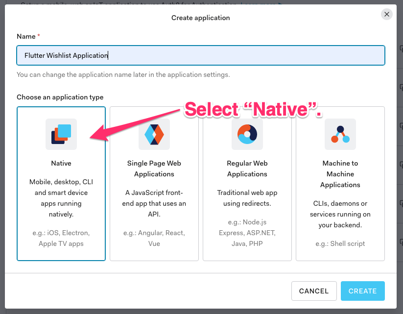"""""""Create Application"""" pop-up form. The """"Name"""" field contains the value """"Flutter Wishlist Application'. An arrow points to the """"Native"""" application type selector, and it says """"Select 'Native'."""""""