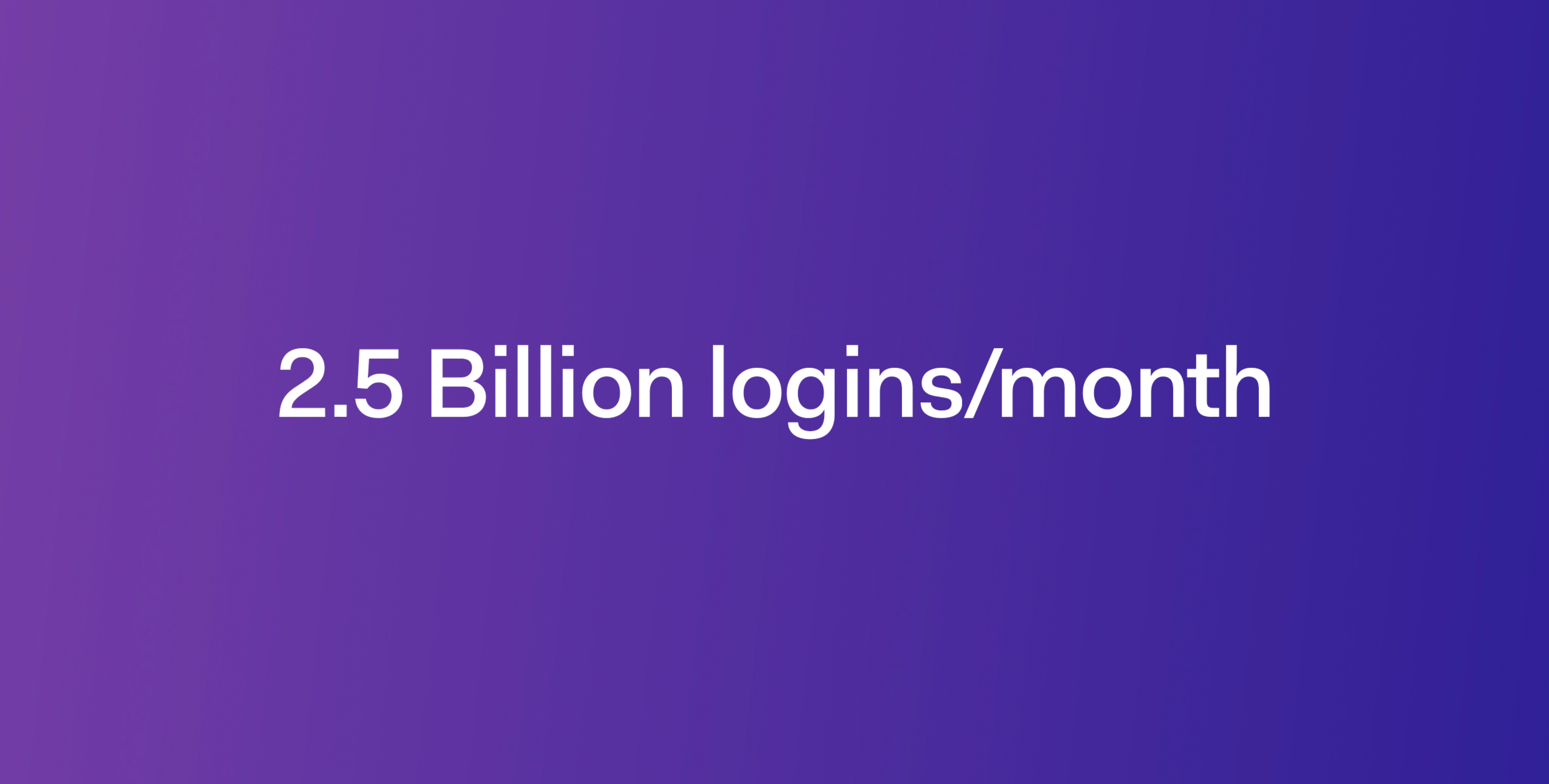 Auth0 is currently handling 2.5 billion logins per month.