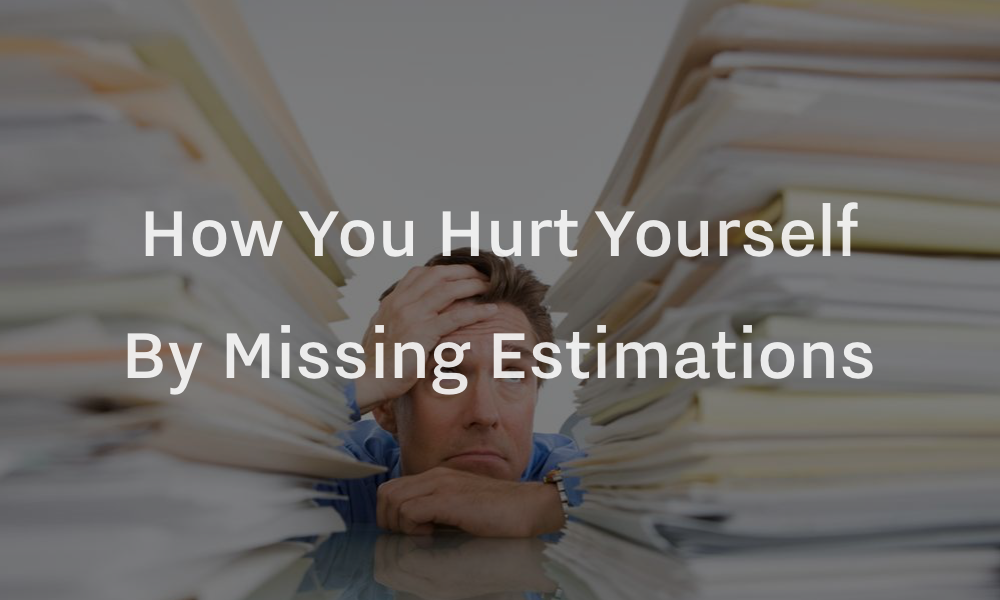 Hurting yourself by missing estimations
