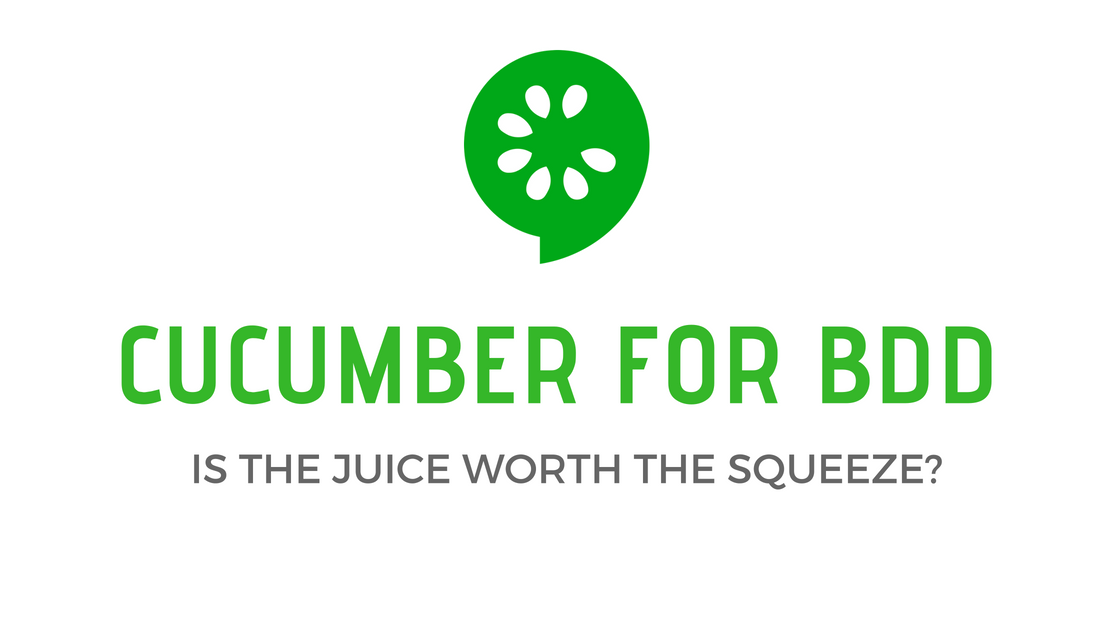 Cucumber for BDD: Is the juice worth the squeeze?