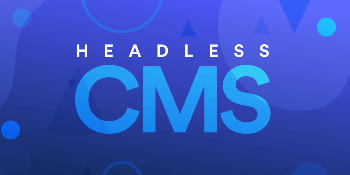 What is a Headless CMS and Why Should You Care?