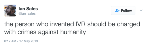 "Tweet: ""the person who invented IVR should be charged with crimes against humanity"""