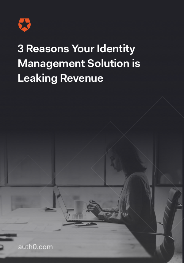 3 Reasons Your Identity Management Solution is Leaking Revenue