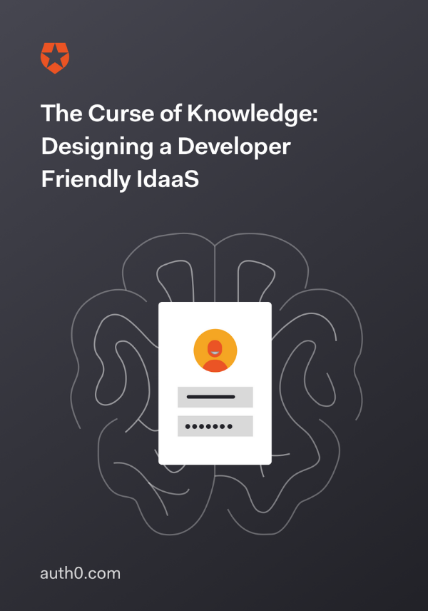 The Curse of Knowledge: Designing a Developer Friendly IDaaS