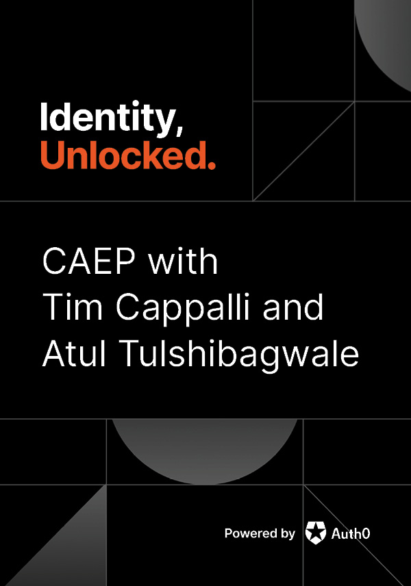 CAEP with Tim Cappalli and Atul Tulshibagwale
