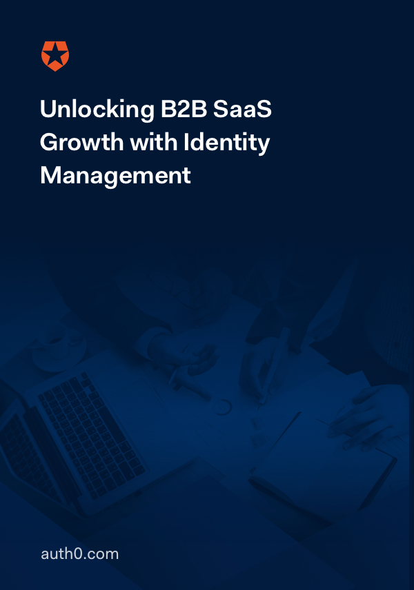 Unlocking B2B SaaS Growth with Identity Management