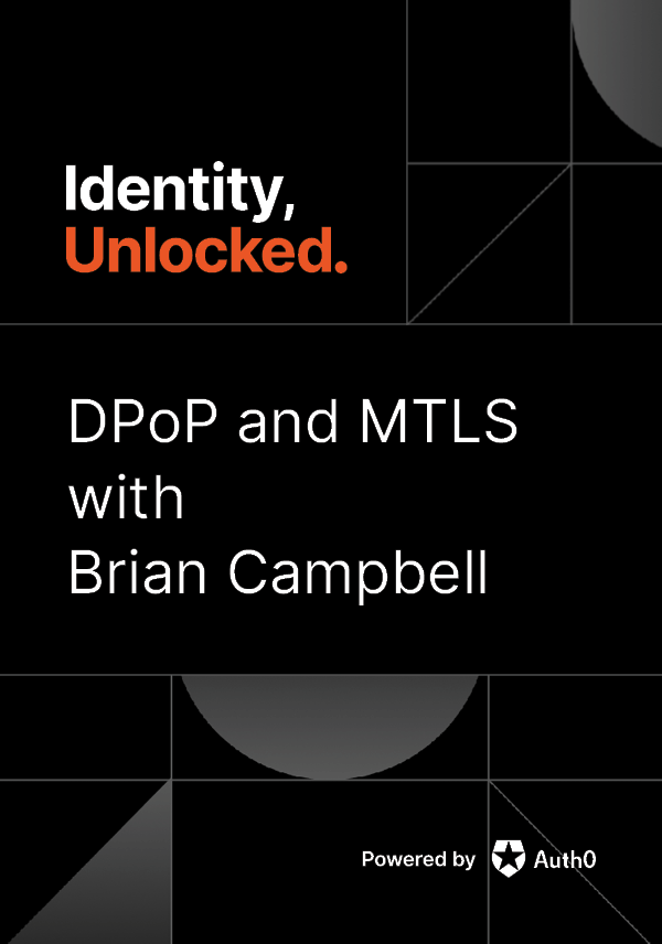 OAuth2 Sender Constraint Support: DPoP and MTLS with Brian Campbell