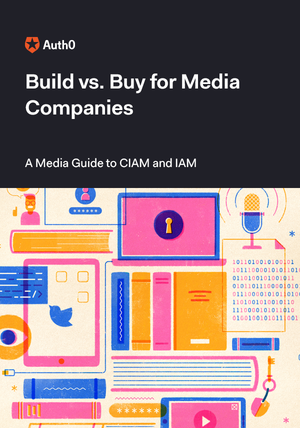 Build vs. Buy for Media: A Media Guide to CIAM and IAM