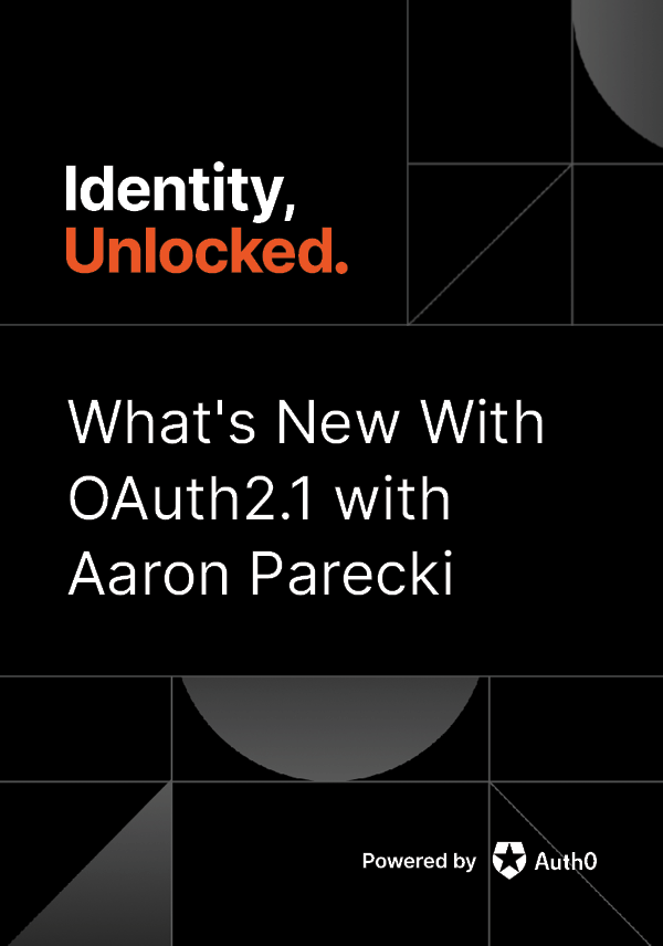 What's new with OAuth2.1 with Aaron Parecki