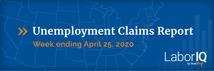 Unemployment claims ending the week of April 25.