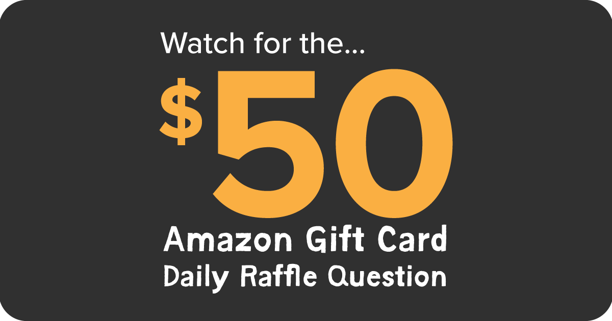 Watch for the... $50 Amazon Gift Card Daily Raffle Question.