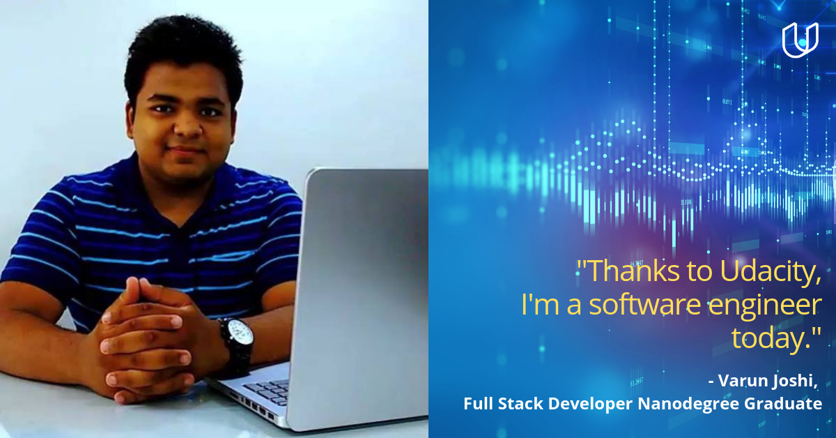 """Thanks to Udacity, I'm a software engineer today"" - Varun Joshi, Udacious Udacity Learner"