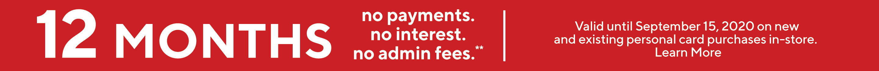 12 Months  No Payments. No Interest. No Admin Fees.