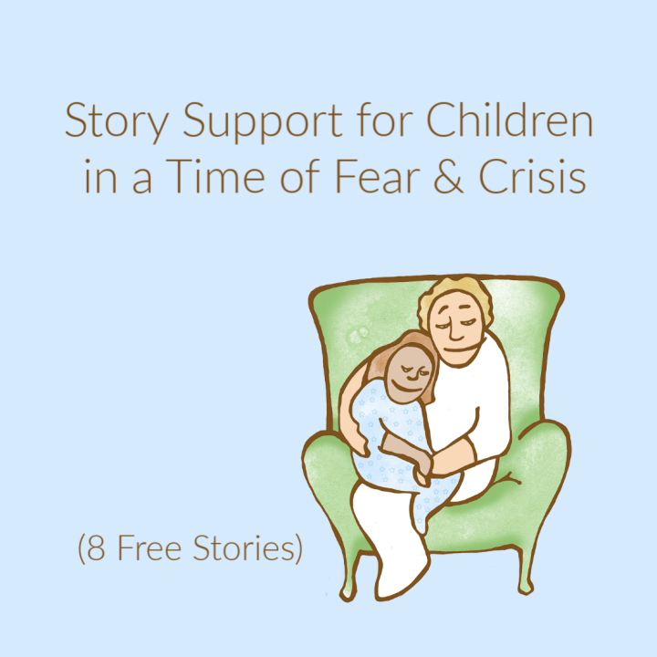 Support for Children in a Time of Fear & Crisis (Eight Free Stories)