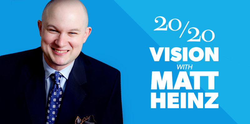 20/20 Vision with Matt Heinz