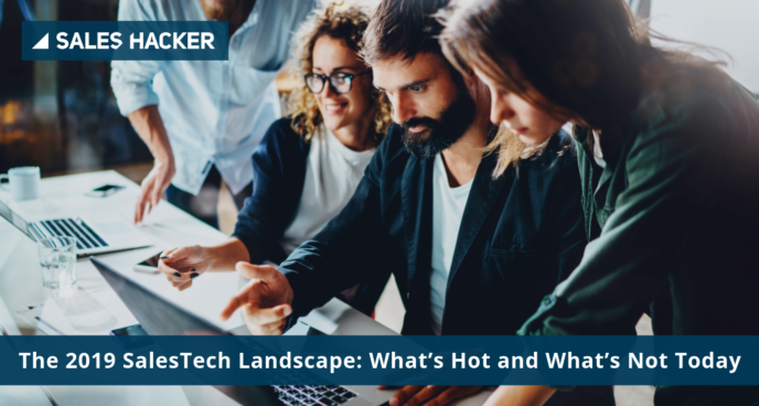 The 2019 SalesTech Landscape: What's Hot and What's Not Today