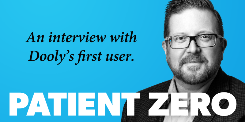 Patient Zero: An Interview with Dooly's First User