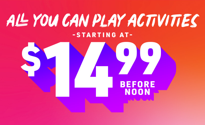 $14.99 All You Can Play Activities, Starting at $14.99