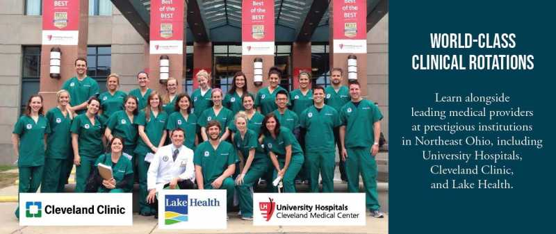 world-class clinical rotations; learn alongside leading medical providers at prestigious institutions in northeast Ohio, including university hospitals, Cleveland clinic and lake health