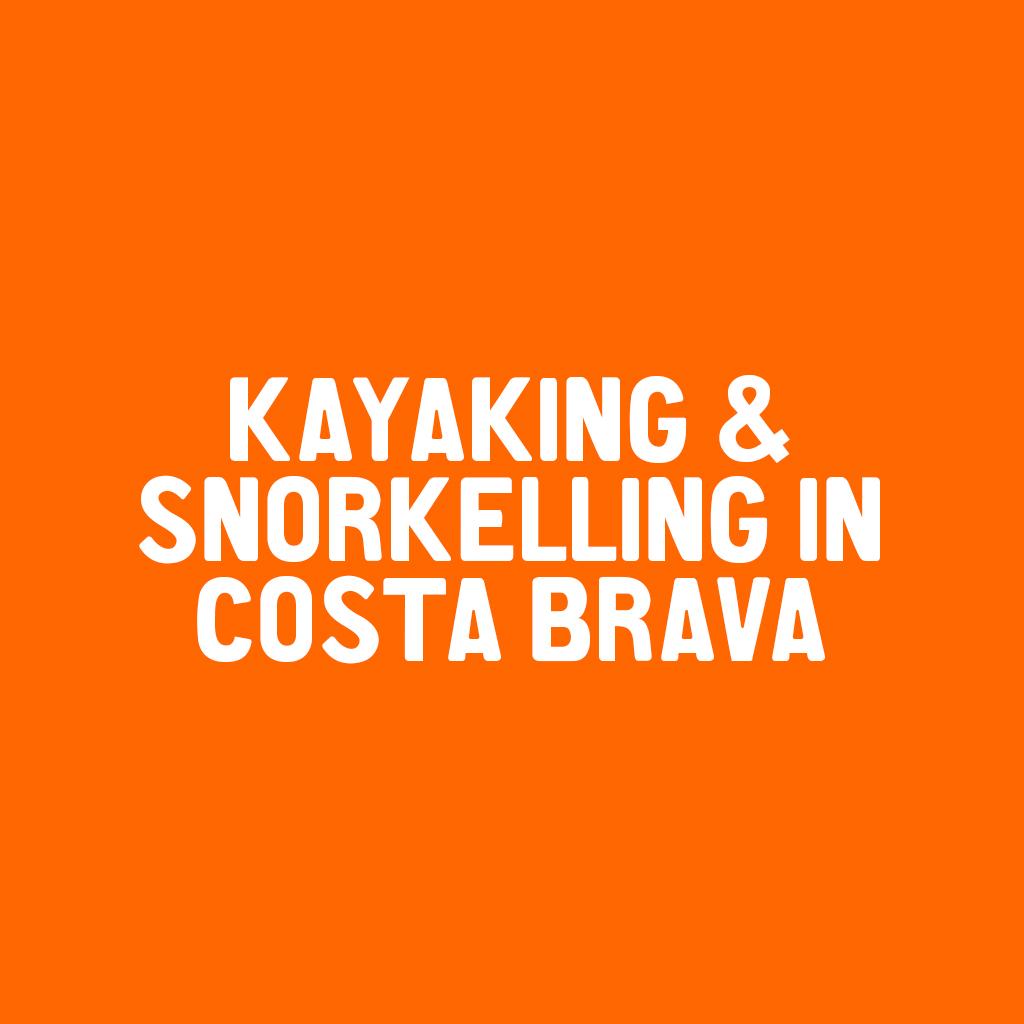 Kayaking and Snorkelling in Costa Brava