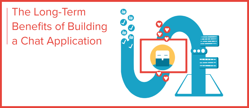 The Long-Term Benefits of Building a Chat Application