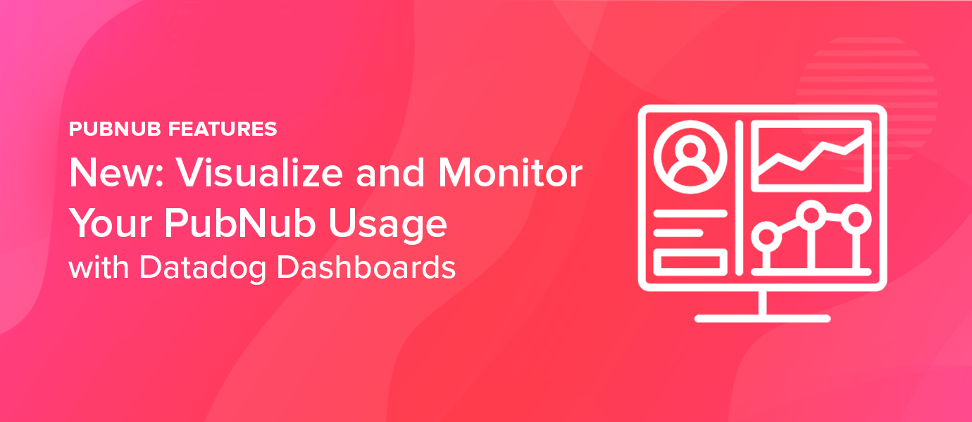 Visualize and Monitor PubNub Usage with Datadog Dashboards