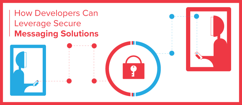 How Developers Can Leverage Secure Messaging Solutions