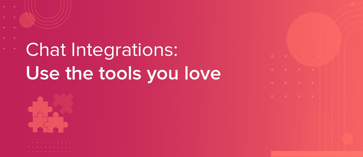 Chat Integrations: Use the Tools You Love